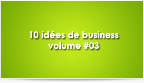 10 idées de business volume #03